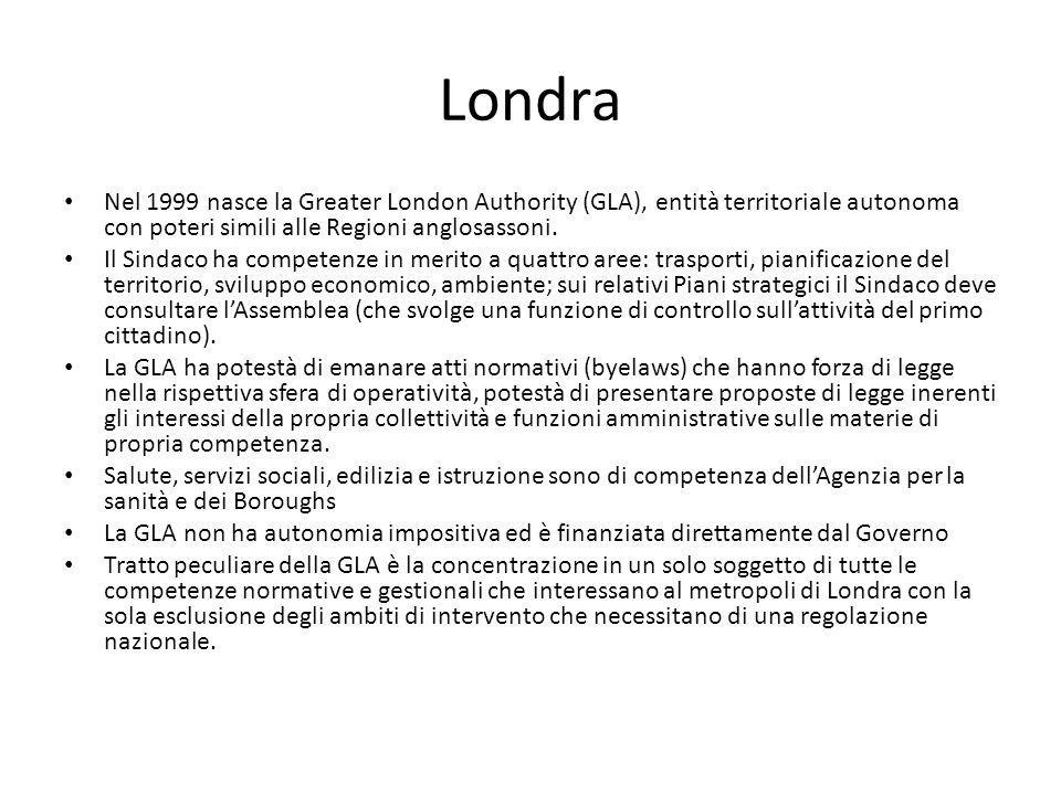 Londra Nel 1999 nasce la Greater London Authority (GLA), entità territoriale autonoma con poteri simili alle Regioni anglosassoni. Il Sindaco ha compe