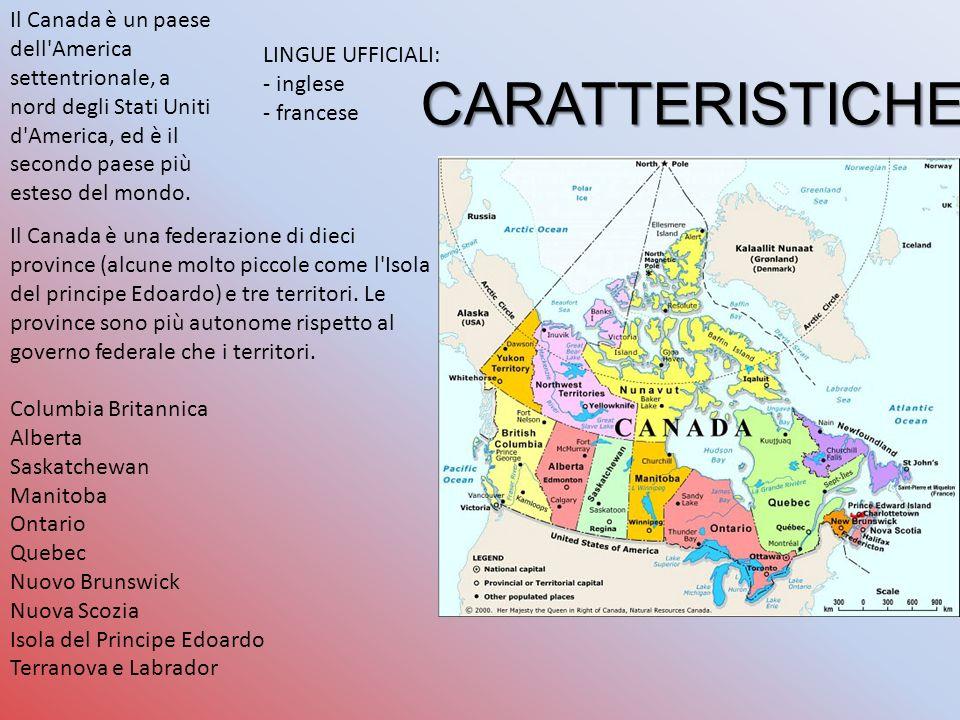 CARATTERISTICHE Il Canada è un paese dell America settentrionale, a nord degli Stati Uniti d America, ed è il secondo paese più esteso del mondo.