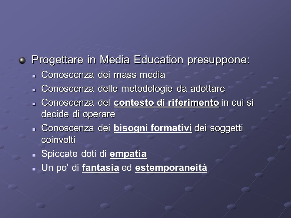 Progettare in Media Education presuppone: Progettare in Media Education presuppone: Conoscenza dei mass media Conoscenza dei mass media Conoscenza del