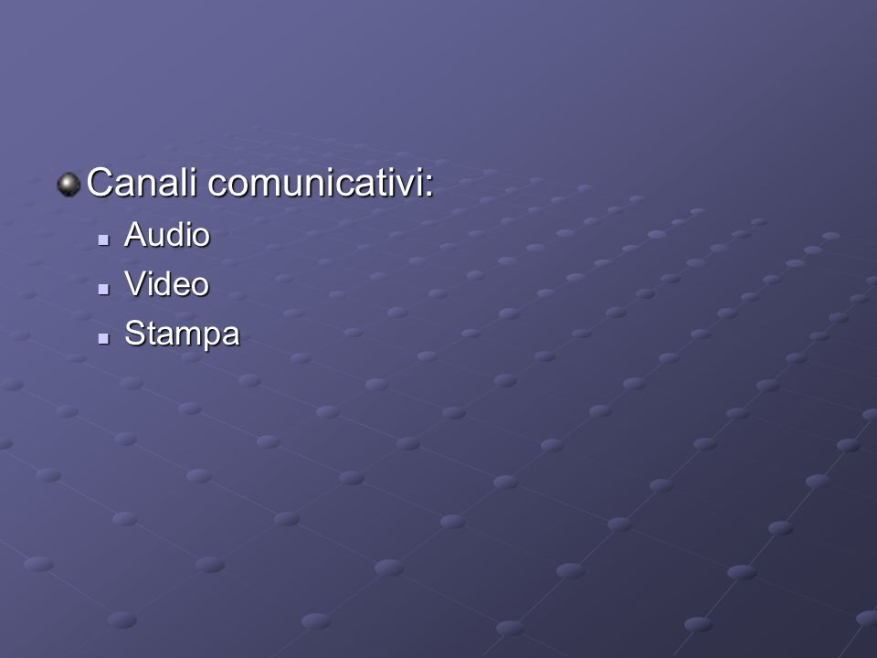 Canali comunicativi: Audio Audio Video Video Stampa Stampa