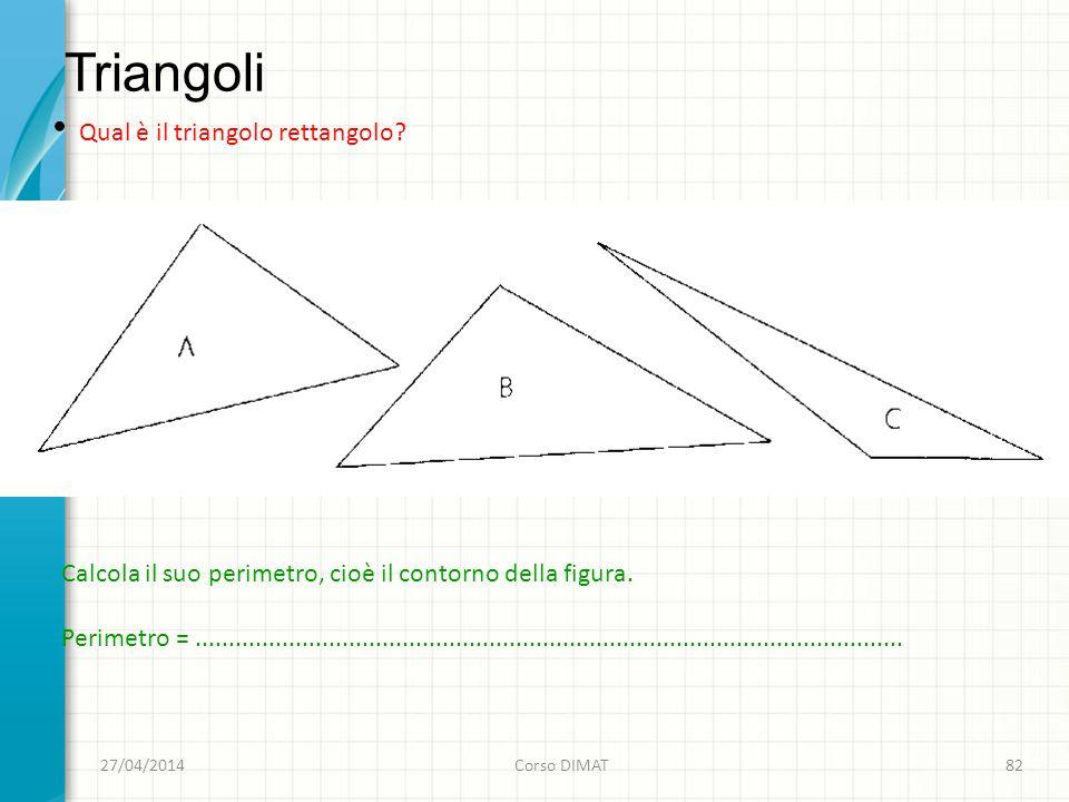 Triangoli 27/04/2014Corso DIMAT82 Qual è il triangolo rettangolo.