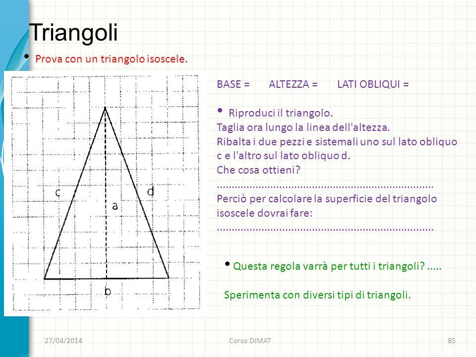 Triangoli 27/04/2014Corso DIMAT85 Prova con un triangolo isoscele.