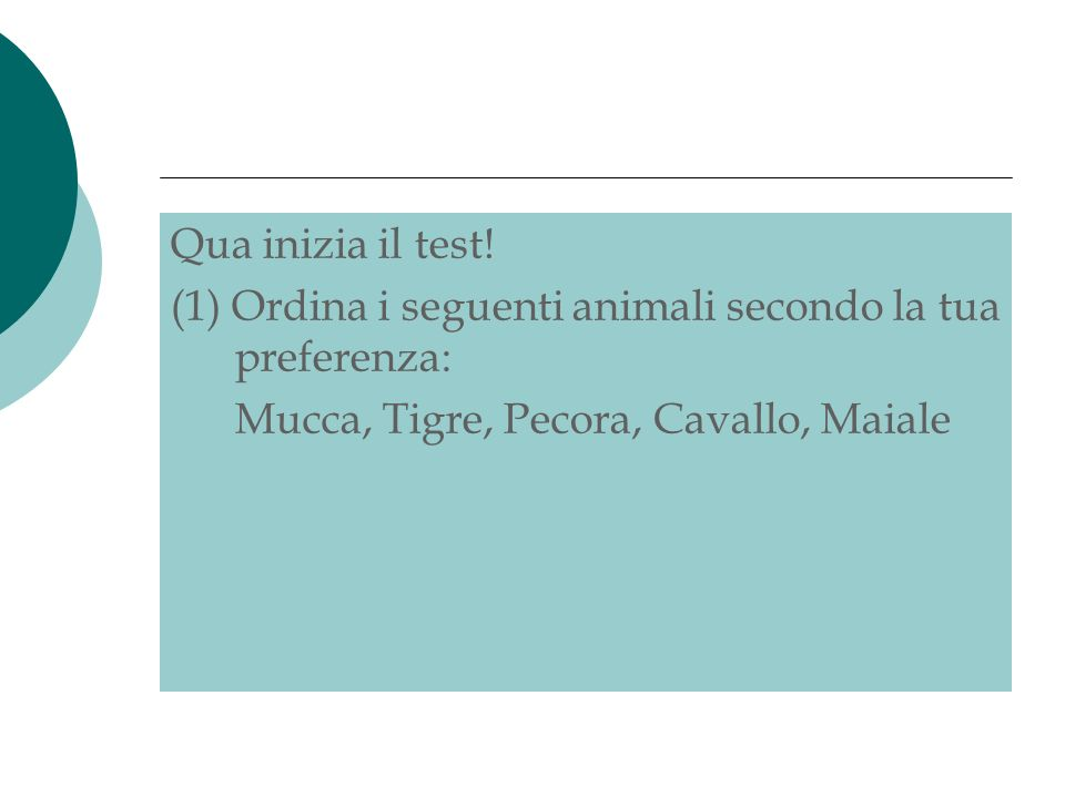 Qua inizia il test! (1) Ordina i seguenti animali secondo la tua preferenza: Mucca, Tigre, Pecora, Cavallo, Maiale