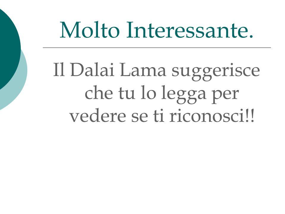 Il Dalai Lama suggerisce che tu lo legga per vedere se ti riconosci!! Molto Interessante.