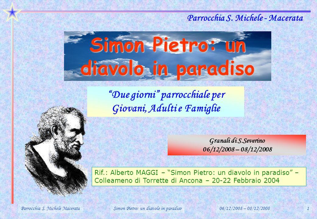 Simon Pietro: un diavolo in paradiso Granali di S.Severino 06/12/2008 – 08/12/2008 Parrocchia S. Michele - Macerata Due giorni parrocchiale per Giovan