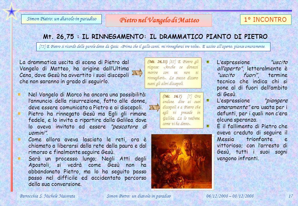 Mt. 26,75 : IL RINNEGAMENTO: IL DRAMMATICO PIANTO DI PIETRO Parrocchia S. Michele MacerataSimon Pietro: un diavolo in paradiso06/12/2008 – 08/12/20081