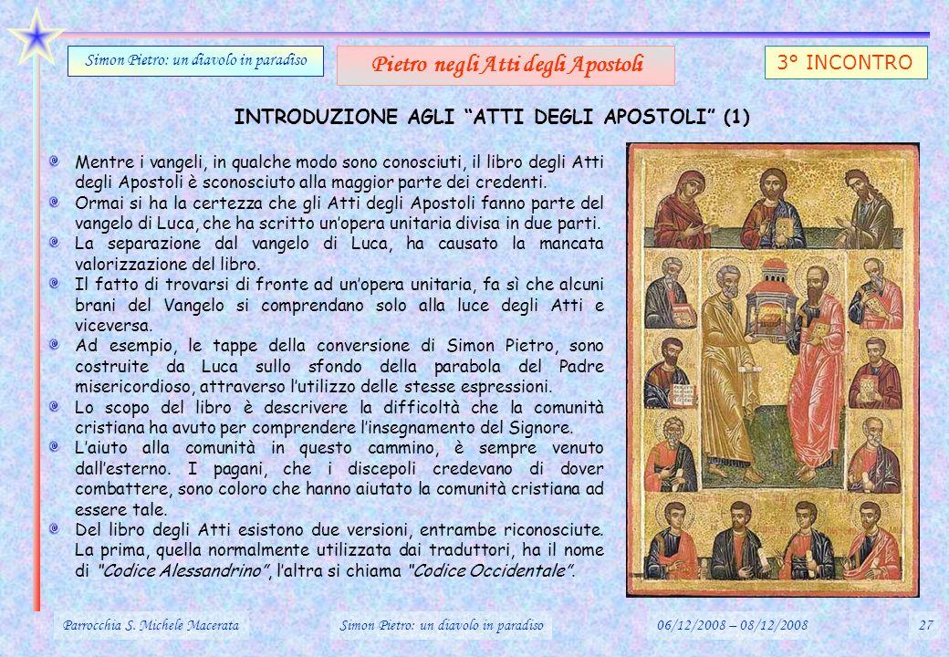 INTRODUZIONE AGLI ATTI DEGLI APOSTOLI (1) Parrocchia S. Michele MacerataSimon Pietro: un diavolo in paradiso06/12/2008 – 08/12/200827 Simon Pietro: un