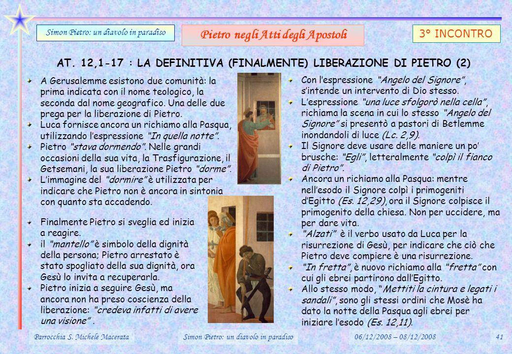 AT. 12,1-17 : LA DEFINITIVA (FINALMENTE) LIBERAZIONE DI PIETRO (2) Parrocchia S. Michele MacerataSimon Pietro: un diavolo in paradiso06/12/2008 – 08/1