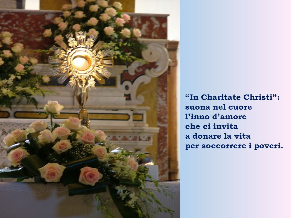 In Charitate Christi: suona nel cuore linno damore che ci invita a donare la vita per soccorrere i poveri.