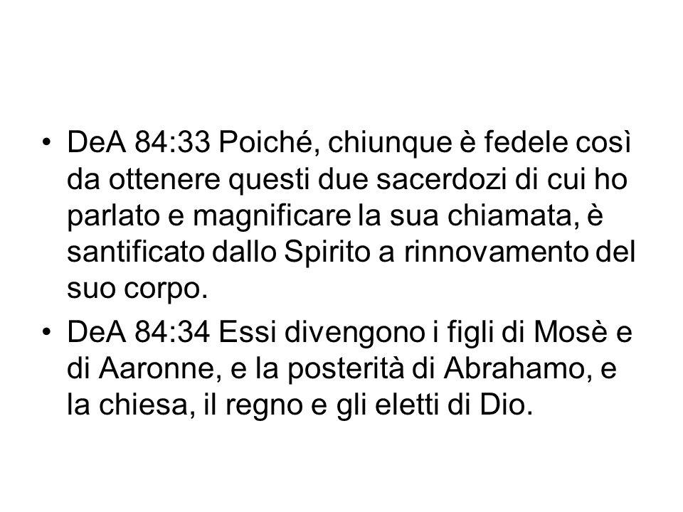 DeA 84:33 Poiché, chiunque è fedele così da ottenere questi due sacerdozi di cui ho parlato e magnificare la sua chiamata, è santificato dallo Spirito