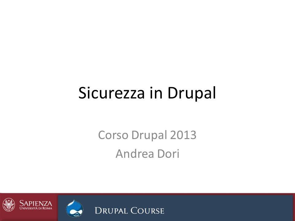 Sicurezza in Drupal Corso Drupal 2013 Andrea Dori