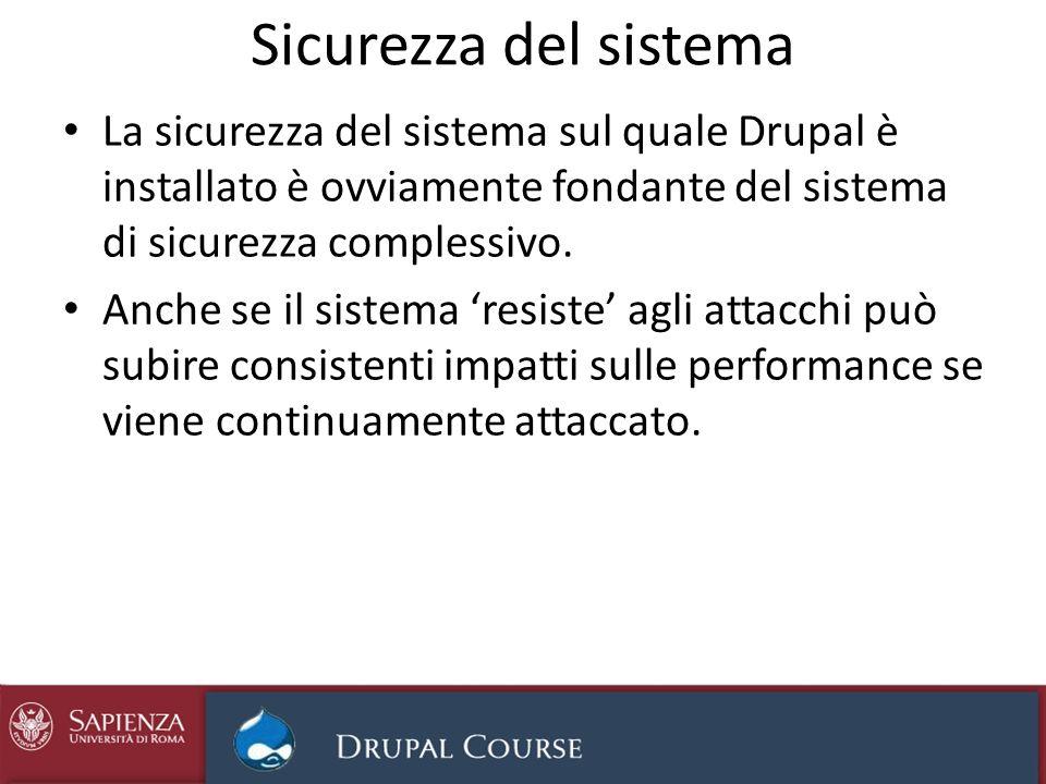 Sicurezza del sistema La sicurezza del sistema sul quale Drupal è installato è ovviamente fondante del sistema di sicurezza complessivo. Anche se il s