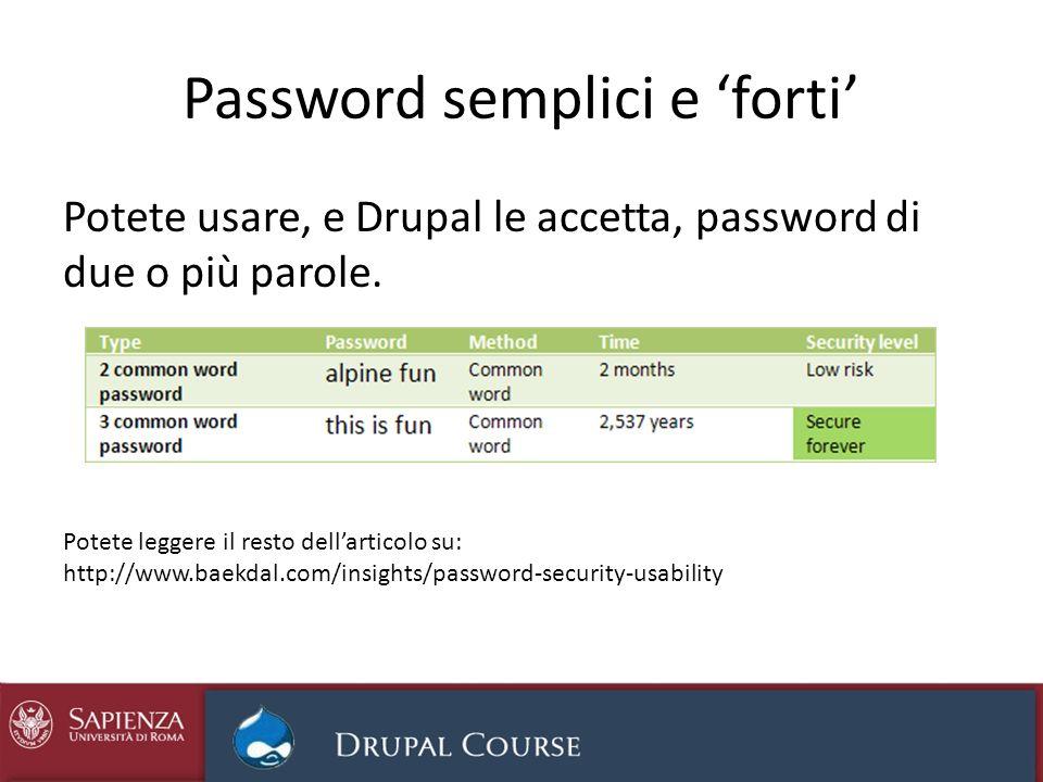 Password semplici e forti Potete usare, e Drupal le accetta, password di due o più parole. Potete leggere il resto dellarticolo su: http://www.baekdal
