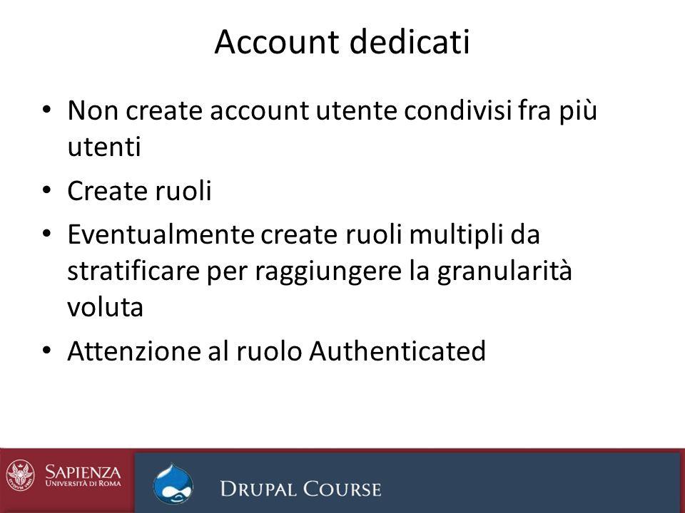 Account dedicati Non create account utente condivisi fra più utenti Create ruoli Eventualmente create ruoli multipli da stratificare per raggiungere l