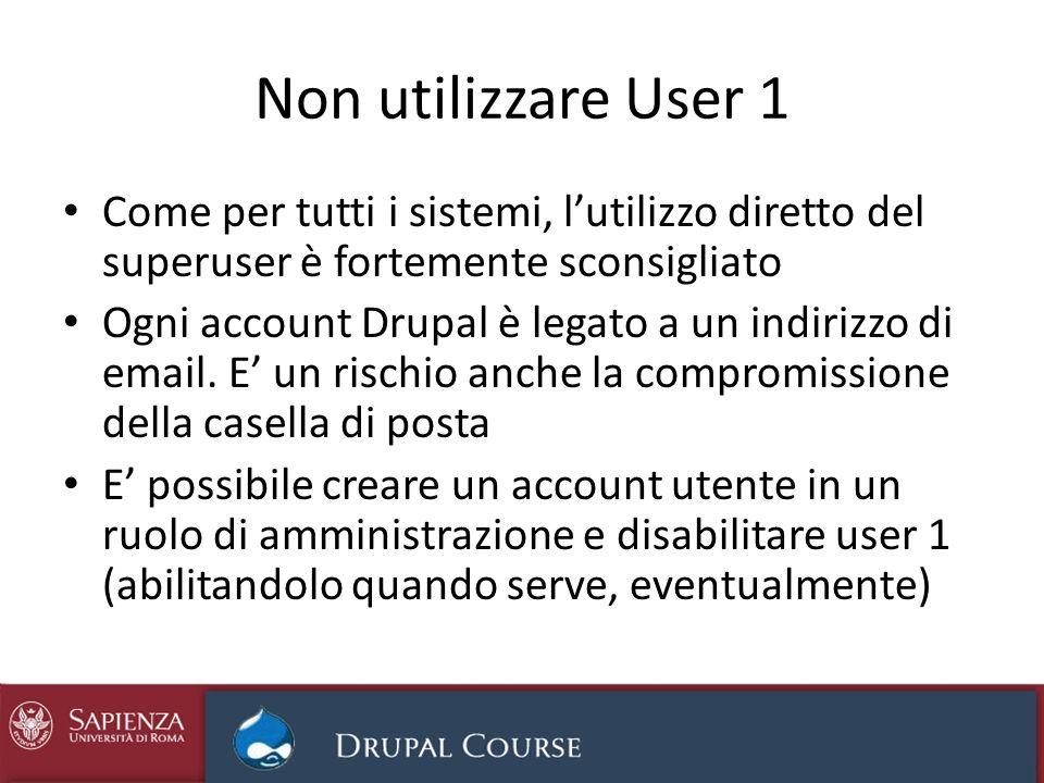 Non utilizzare User 1 Come per tutti i sistemi, lutilizzo diretto del superuser è fortemente sconsigliato Ogni account Drupal è legato a un indirizzo