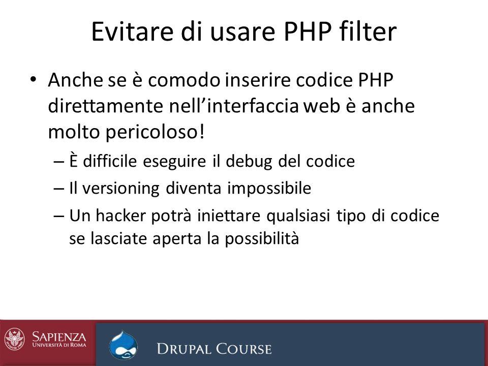 Evitare di usare PHP filter Anche se è comodo inserire codice PHP direttamente nellinterfaccia web è anche molto pericoloso! – È difficile eseguire il
