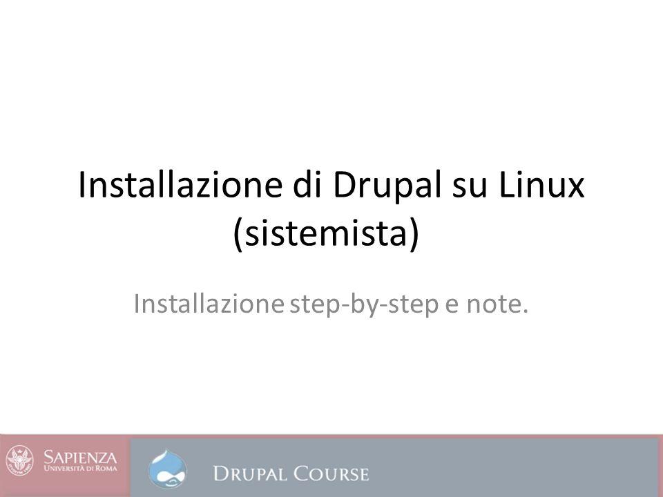 Installazione di Drupal su Linux (sistemista) Installazione step-by-step e note.