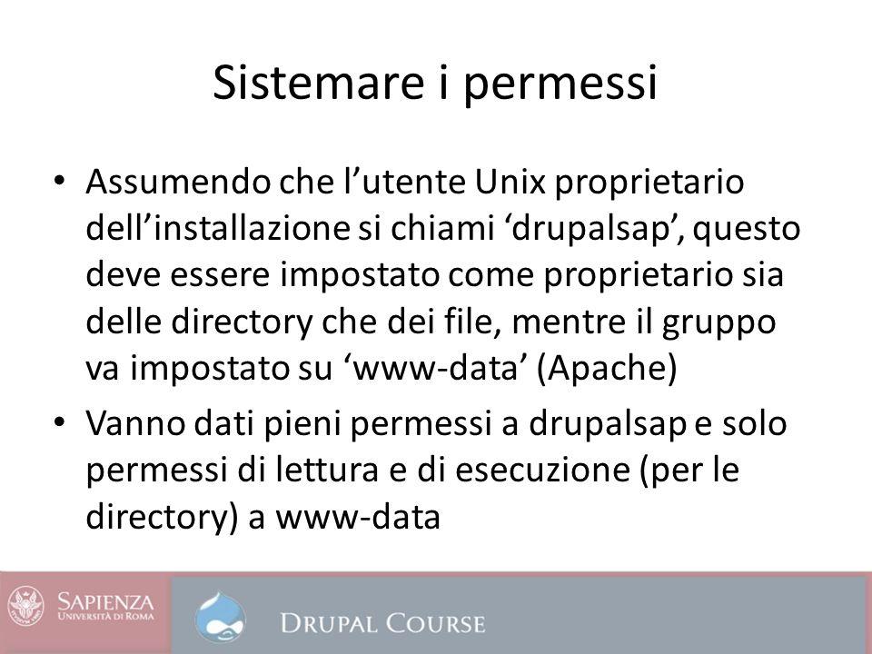 Sistemare i permessi Assumendo che lutente Unix proprietario dellinstallazione si chiami drupalsap, questo deve essere impostato come proprietario sia