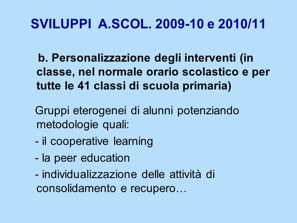 SVILUPPI A.SCOL. 2009-10 e 2010/11 b. Personalizzazione degli interventi (in classe, nel normale orario scolastico e per tutte le 41 classi di scuola