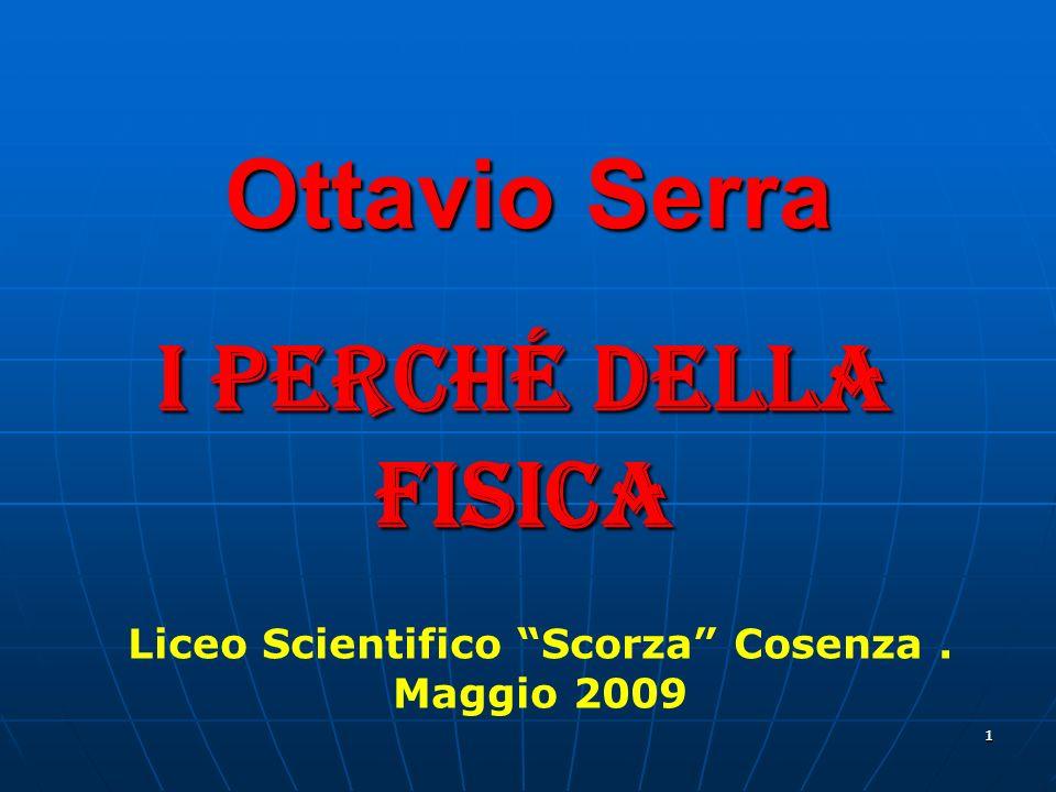11 Ottavio Serra I perché della fisica Liceo Scientifico Scorza Cosenza. Maggio 2009