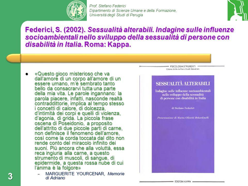 Prof. Stefano Federici Dipartimento di Scienze Umane e della Formazione, Università degli Studi di Perugia Federici, S. (2002). Sessualità alterabili.