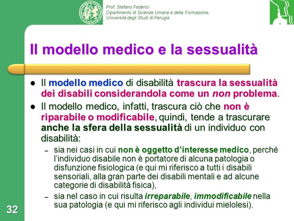 Prof. Stefano Federici Dipartimento di Scienze Umane e della Formazione, Università degli Studi di Perugia 32 Il modello medico e la sessualità Il mod