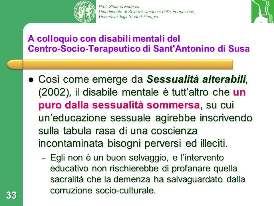 Prof. Stefano Federici Dipartimento di Scienze Umane e della Formazione, Università degli Studi di Perugia 33 A colloquio con disabili mentali del Cen