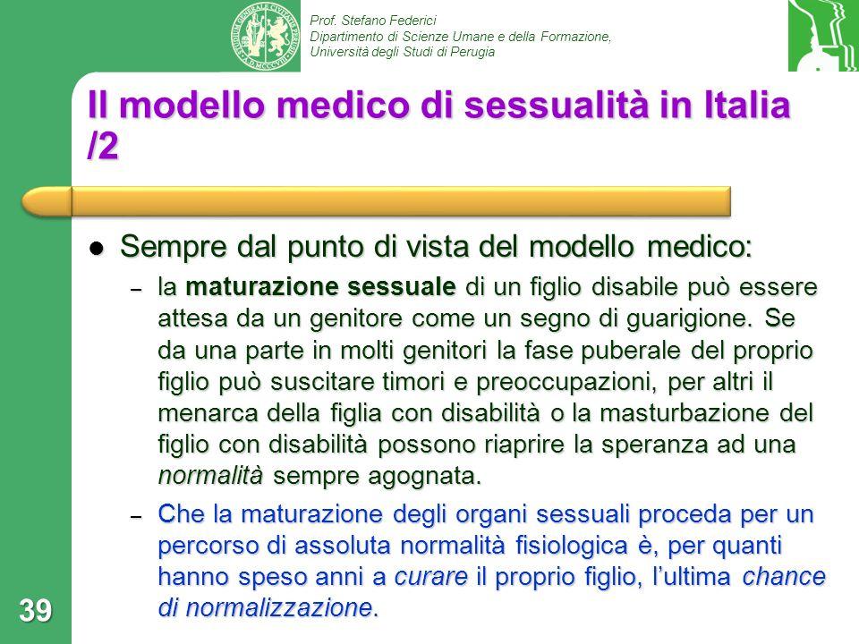 Prof. Stefano Federici Dipartimento di Scienze Umane e della Formazione, Università degli Studi di Perugia 39 Il modello medico di sessualità in Itali