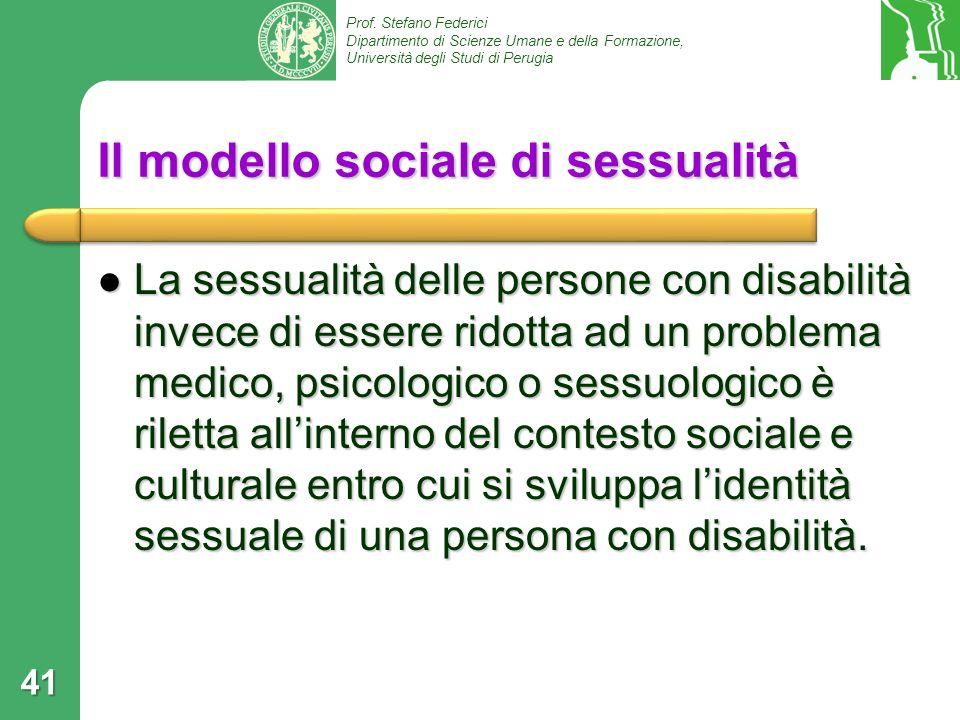 Prof. Stefano Federici Dipartimento di Scienze Umane e della Formazione, Università degli Studi di Perugia 41 Il modello sociale di sessualità La sess