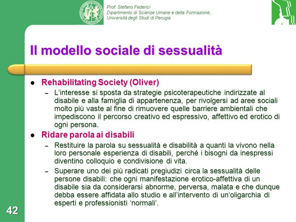 Prof. Stefano Federici Dipartimento di Scienze Umane e della Formazione, Università degli Studi di Perugia 42 Il modello sociale di sessualità Rehabil