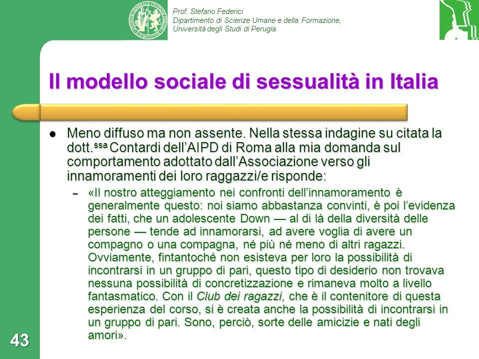 Prof. Stefano Federici Dipartimento di Scienze Umane e della Formazione, Università degli Studi di Perugia 43 Il modello sociale di sessualità in Ital
