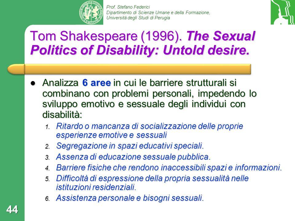 Prof. Stefano Federici Dipartimento di Scienze Umane e della Formazione, Università degli Studi di Perugia Tom Shakespeare (1996). The Sexual Politics