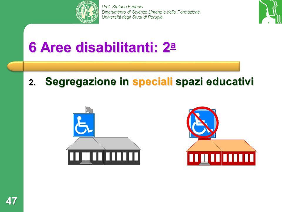 Prof. Stefano Federici Dipartimento di Scienze Umane e della Formazione, Università degli Studi di Perugia 6 Aree disabilitanti: 2 a 2. Segregazione i