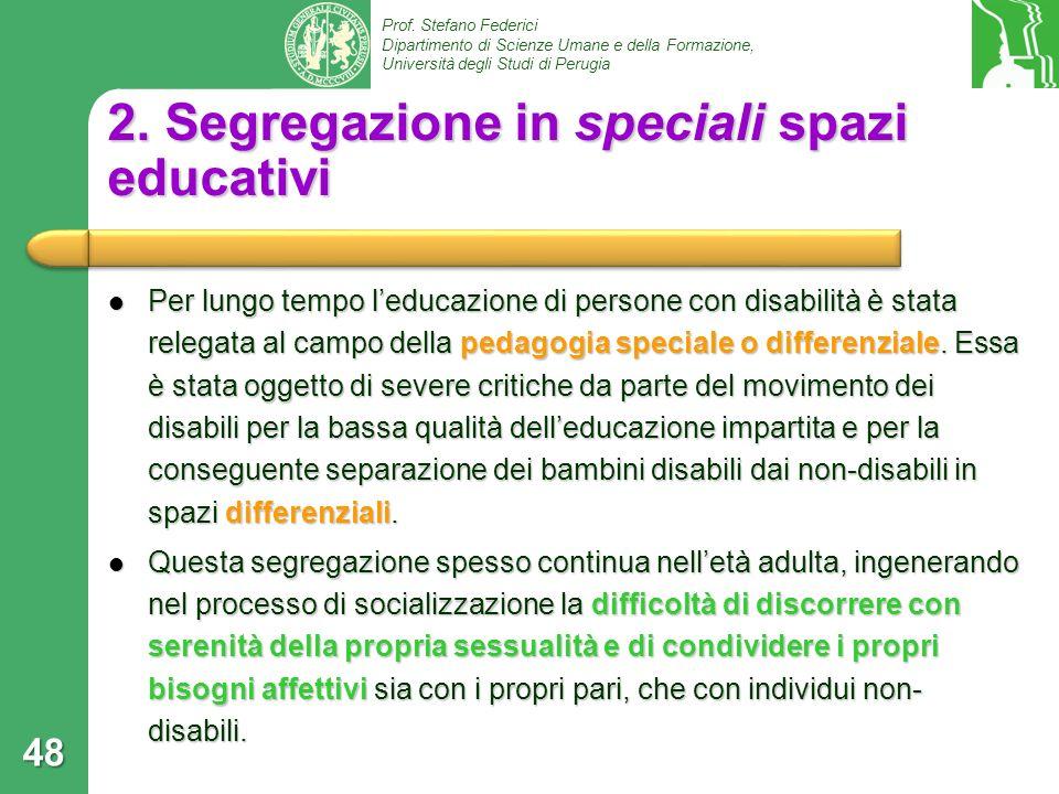 Prof. Stefano Federici Dipartimento di Scienze Umane e della Formazione, Università degli Studi di Perugia 2. Segregazione in speciali spazi educativi