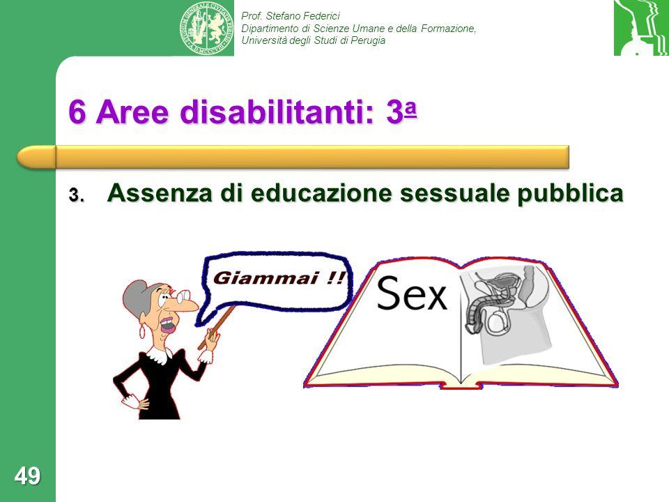 Prof. Stefano Federici Dipartimento di Scienze Umane e della Formazione, Università degli Studi di Perugia 6 Aree disabilitanti: 3 a 3. Assenza di edu
