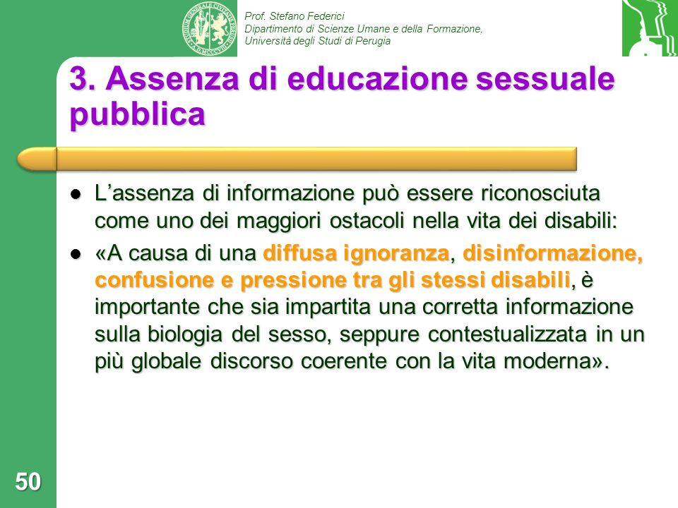 Prof. Stefano Federici Dipartimento di Scienze Umane e della Formazione, Università degli Studi di Perugia 3. Assenza di educazione sessuale pubblica
