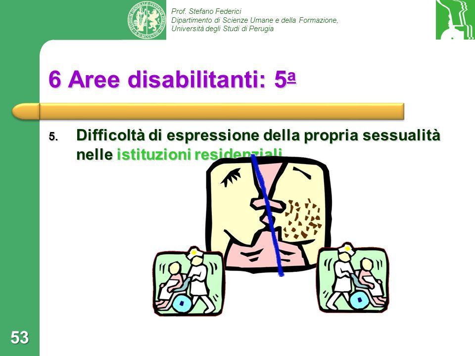 Prof. Stefano Federici Dipartimento di Scienze Umane e della Formazione, Università degli Studi di Perugia 6 Aree disabilitanti: 5 a 5. Difficoltà di