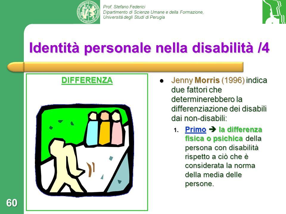 Prof. Stefano Federici Dipartimento di Scienze Umane e della Formazione, Università degli Studi di Perugia Identità personale nella disabilità /4 DIFF