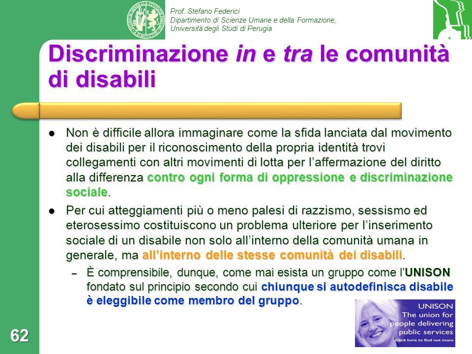 Prof. Stefano Federici Dipartimento di Scienze Umane e della Formazione, Università degli Studi di Perugia Discriminazione in e tra le comunità di dis