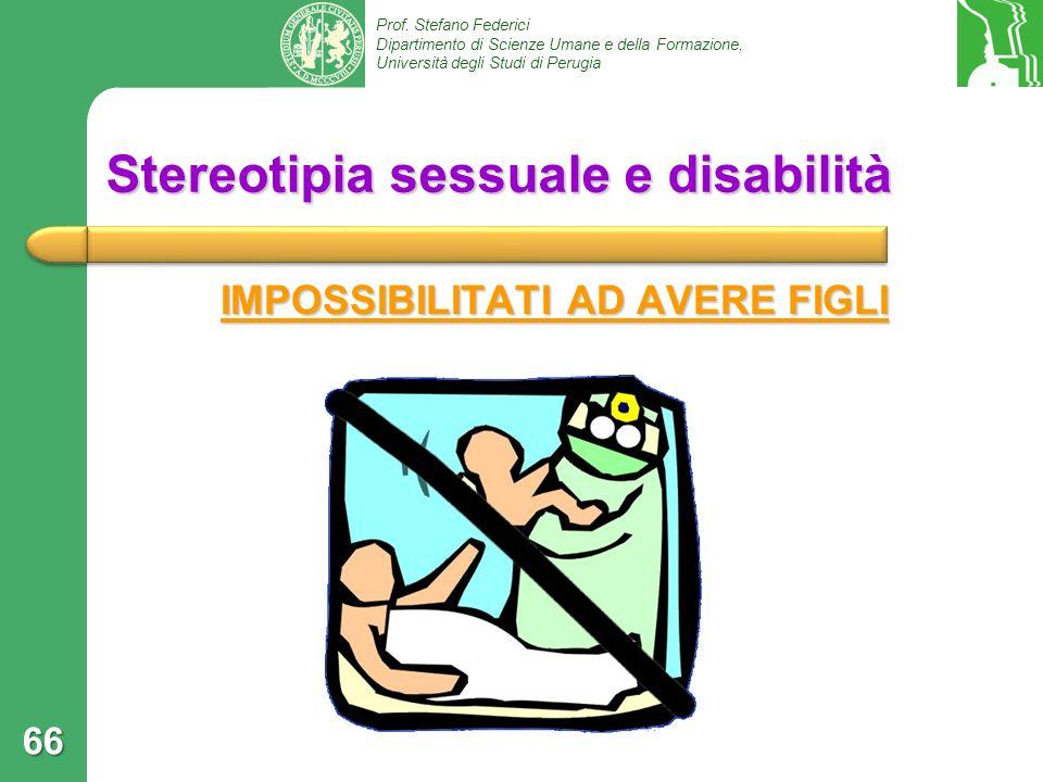 Prof. Stefano Federici Dipartimento di Scienze Umane e della Formazione, Università degli Studi di Perugia Stereotipia sessuale e disabilità IMPOSSIBI