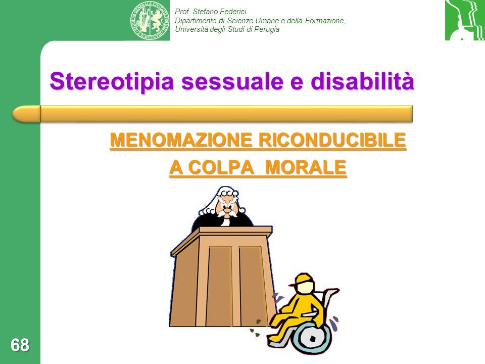 Prof. Stefano Federici Dipartimento di Scienze Umane e della Formazione, Università degli Studi di Perugia Stereotipia sessuale e disabilità MENOMAZIO