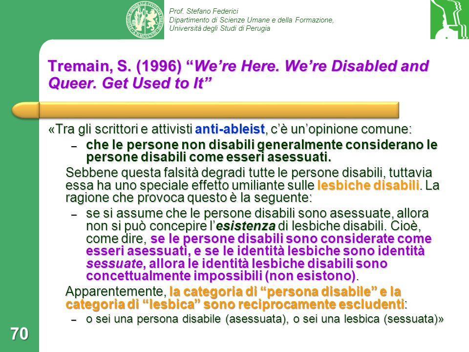 Prof. Stefano Federici Dipartimento di Scienze Umane e della Formazione, Università degli Studi di Perugia Tremain, S. (1996) Were Here. Were Disabled