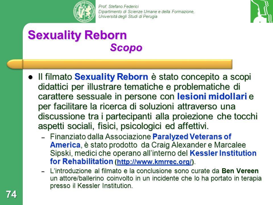 Prof. Stefano Federici Dipartimento di Scienze Umane e della Formazione, Università degli Studi di Perugia 74 Sexuality Reborn Scopo Il filmato Sexual
