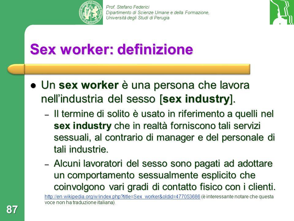 Prof. Stefano Federici Dipartimento di Scienze Umane e della Formazione, Università degli Studi di Perugia Sex worker: definizione Un sex worker è una