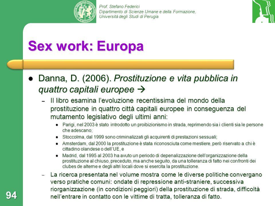 Prof. Stefano Federici Dipartimento di Scienze Umane e della Formazione, Università degli Studi di Perugia Sex work: Europa Danna, D. (2006). Prostitu