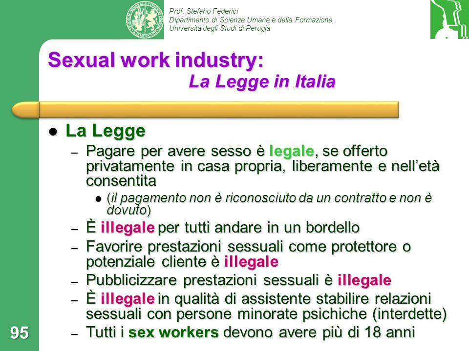 Prof. Stefano Federici Dipartimento di Scienze Umane e della Formazione, Università degli Studi di Perugia Sexual work industry: La Legge in Italia La