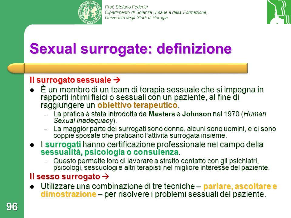 Prof. Stefano Federici Dipartimento di Scienze Umane e della Formazione, Università degli Studi di Perugia Sexual surrogate: definizione Il surrogato