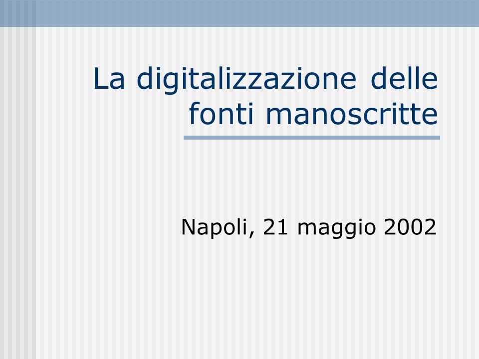 La digitalizzazione delle fonti manoscritte Napoli, 21 maggio 2002