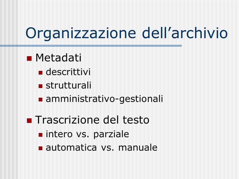Organizzazione dellarchivio Metadati descrittivi strutturali amministrativo-gestionali Trascrizione del testo intero vs.