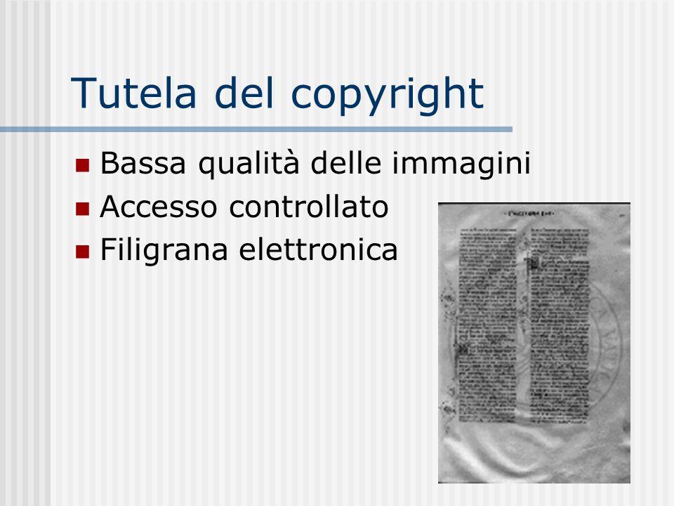 Tutela del copyright Bassa qualità delle immagini Accesso controllato Filigrana elettronica